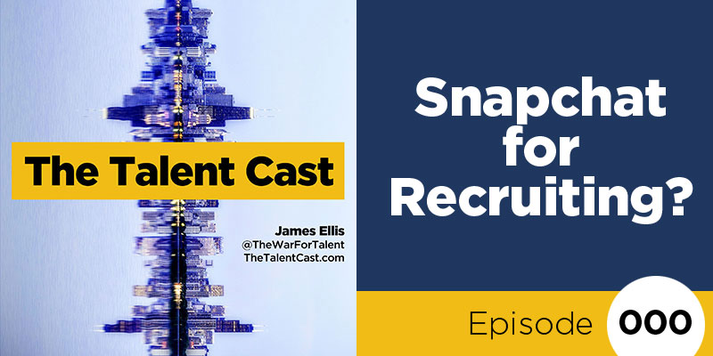 Episode 012 – Snapchat for Recruiting?