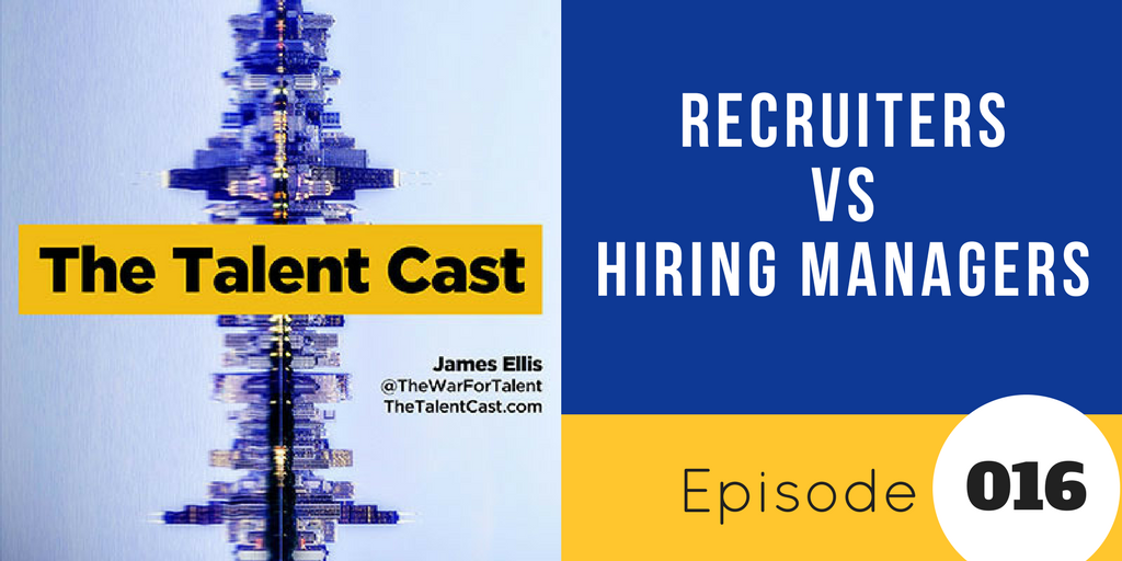 Episode 016 – Recruiters v Hiring Managers