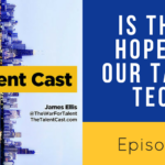 Is there hope for our talent tech
