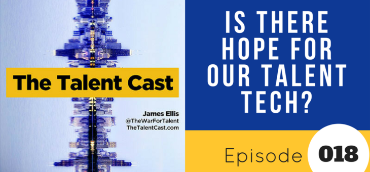 Episode 018 – Is There Hope for Talent Tech?