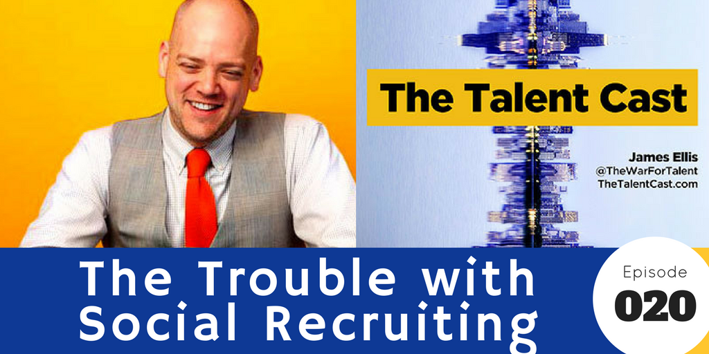Episode 020 – The Trouble with Social Recruiting