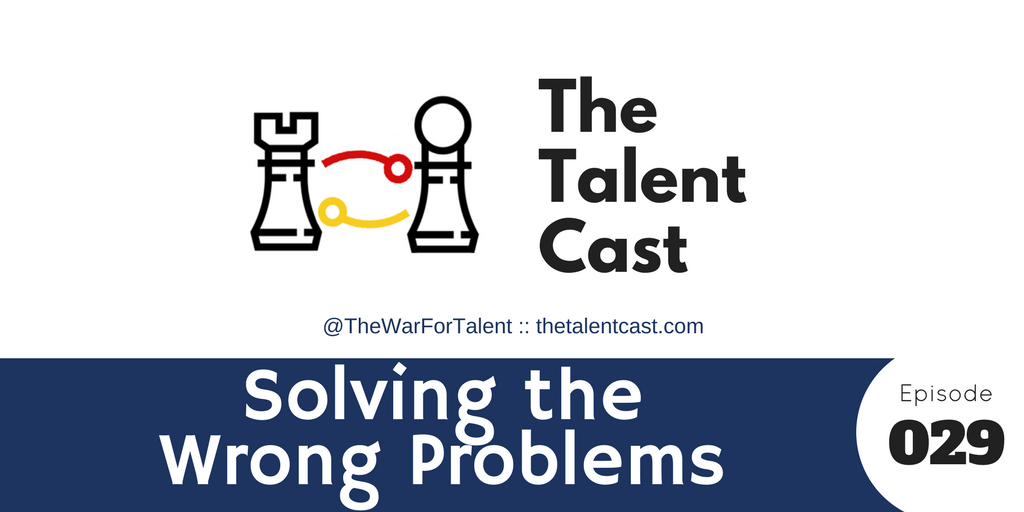 Episode 029 – Solving the Wrong Problems