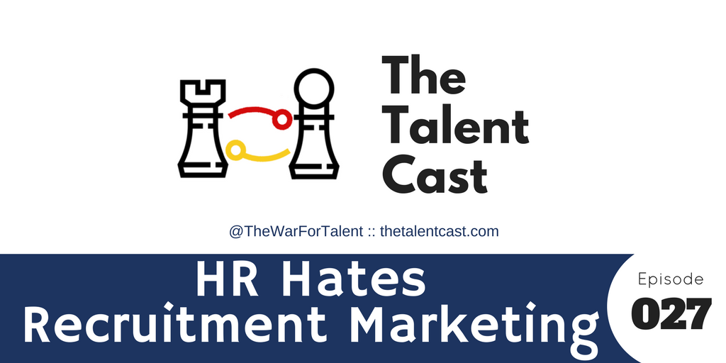 Episode 027 – HR Hates Recruitment Marketing