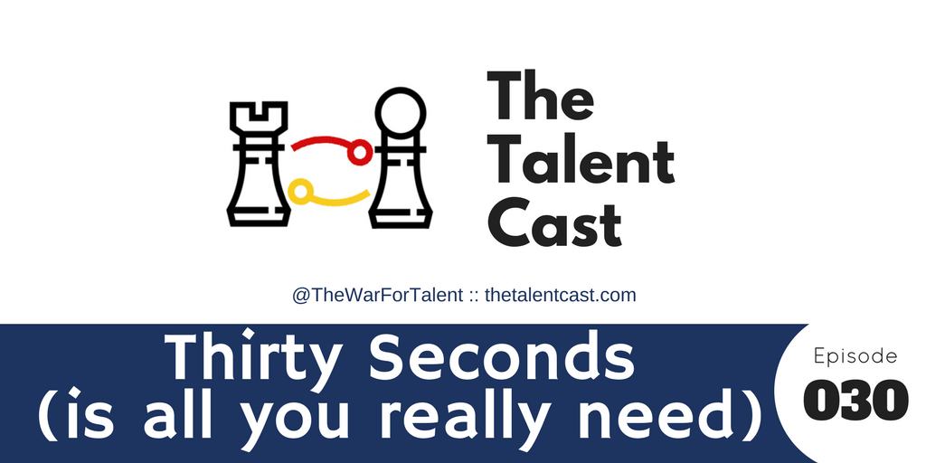 Episode 030 – Thirty Seconds (is all you really need)