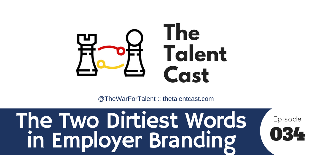 Episode 034 – The Two Dirtiest Words in Employer Branding