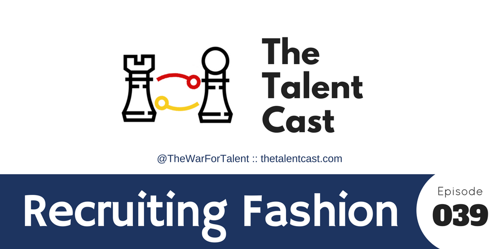 Episode 039 – Recruiting Fashion