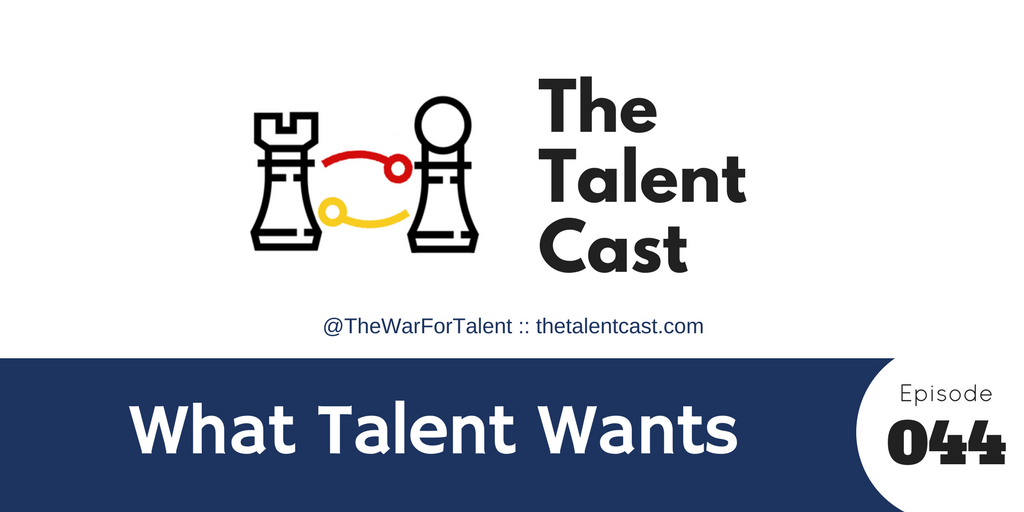 Episode 044 – What Talent Wants