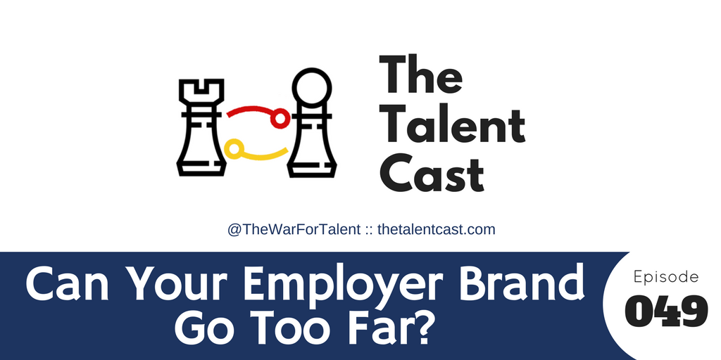 Episode 049 – Can Your Employer Brand Go Too Far?