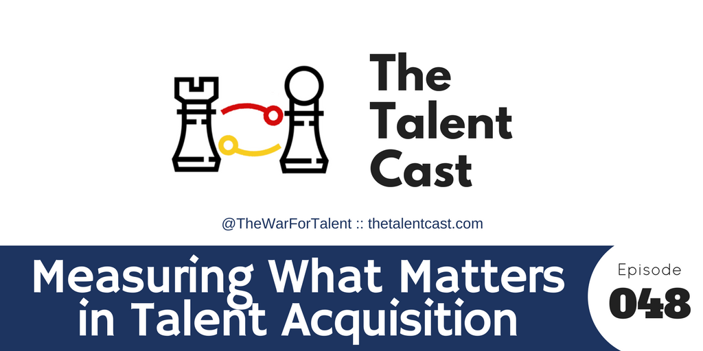 Episode 048 – Measuring What Matters in Recruiting and Hiring