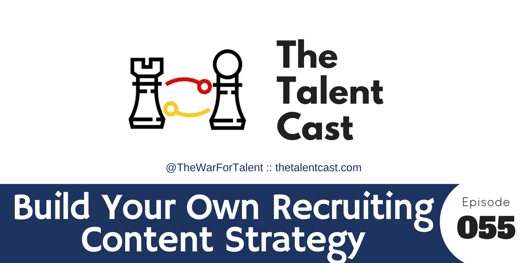 Ep 055 – Build Your Own Recruiting Content Strategy