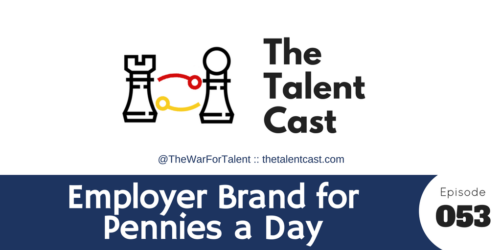 Ep 053 – Employer Brand for Pennies a Day