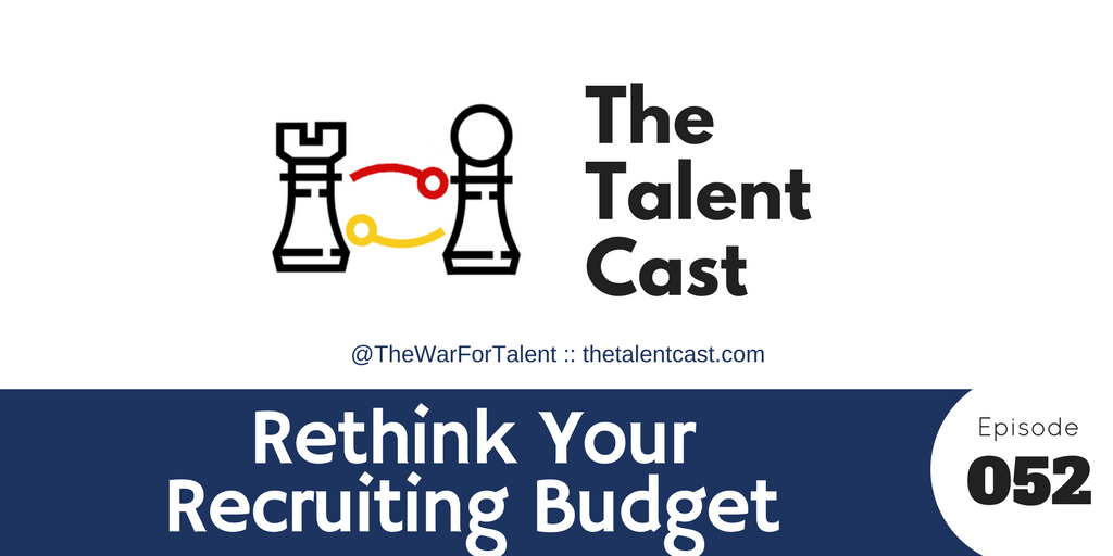 Ep 052 – Rethinking your recruiting budget