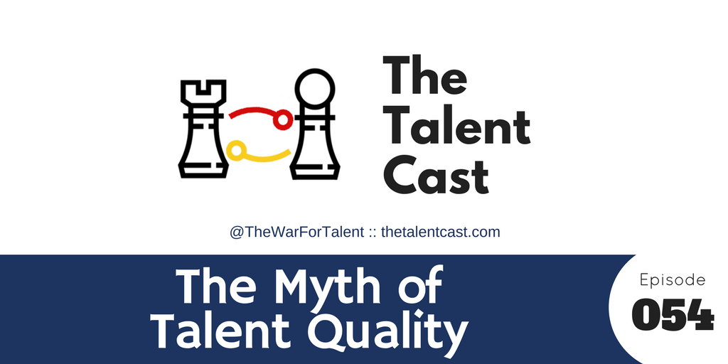 Ep 054 – The Myth of Talent Quality