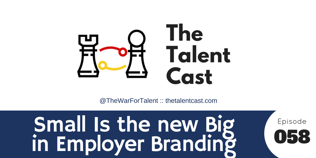 Ep 058 – Small Is the New Big in Employer Brand