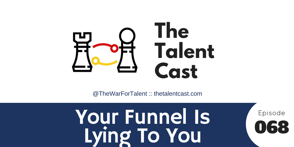 Ep 068 – Your Recruiting Funnel Is Lying To You (Meet The Talent Funnel)