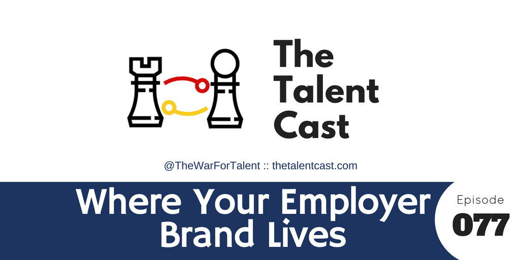 EP 077 – Where Your Employer Brand Lives