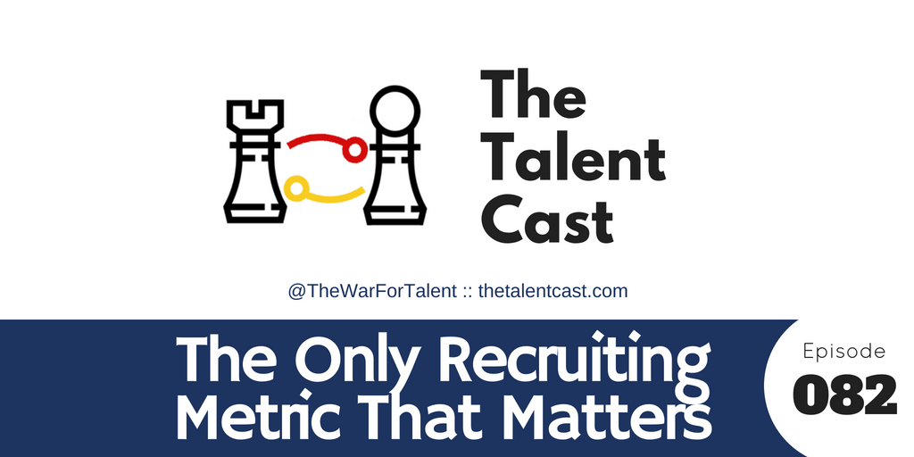 EP 082 – The Only Recruiting Metric That Matters