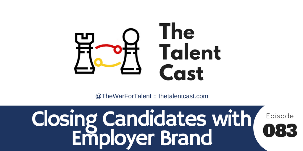 EP 083 – Closing Candidates with Employer Brand
