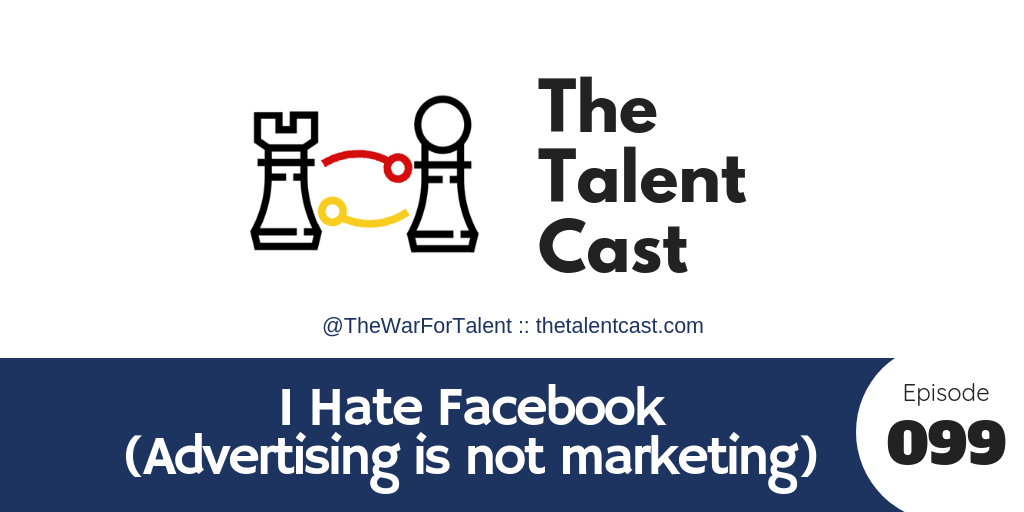EP 099 – I Hate Facebook / Advertising Is Not Marketing