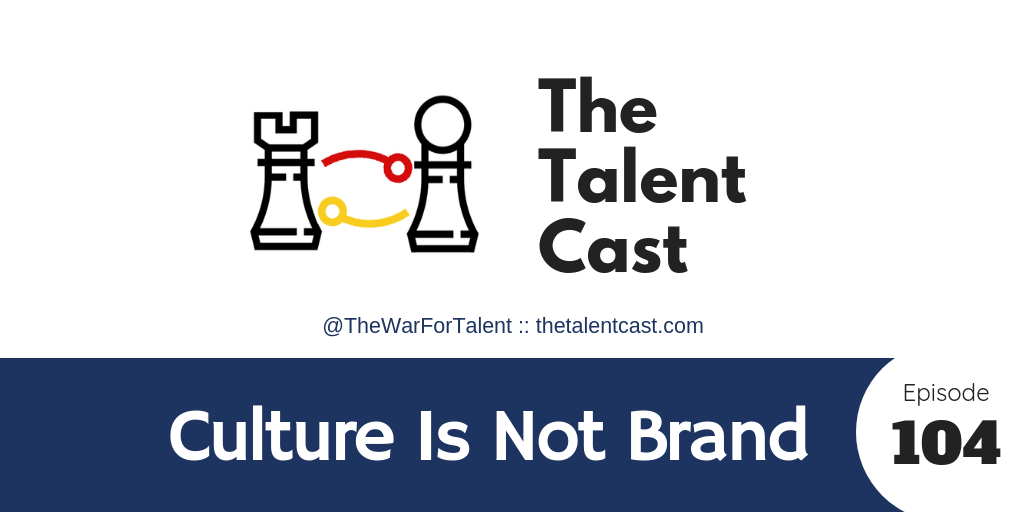 EP 104 – Culture Is Not Employer Brand