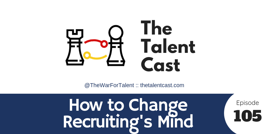 EP 105 – How to Change Recruiting's Mind About Employer Brand