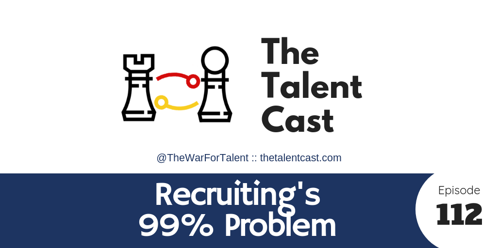 EP 112 – Recruiting's 99% Problem