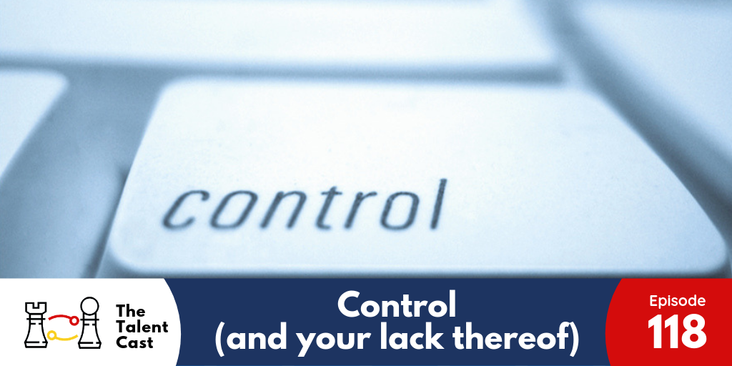 EP 118 – Control (and lack thereof)