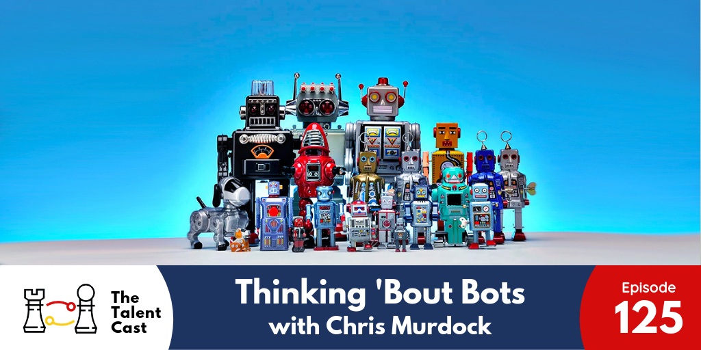 EP 125 – Thinking 'Bout Bots with Chris Murdock