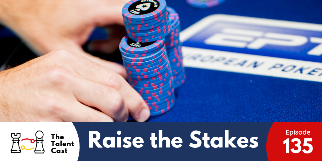 EP 135 – Raise the Stakes