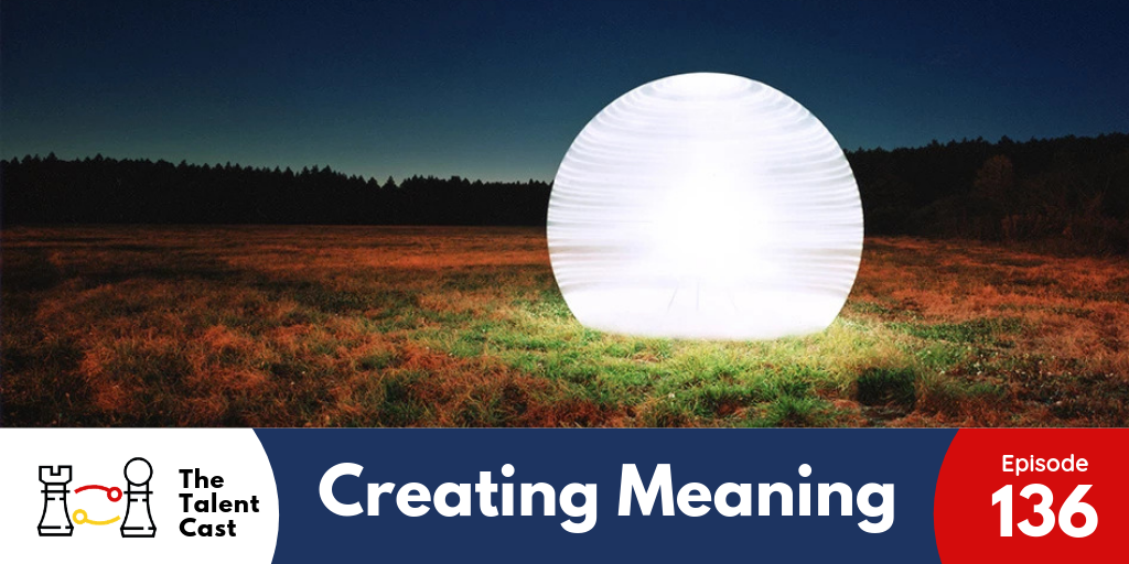 EP 136 - Creating Meaning > The Talent Cast