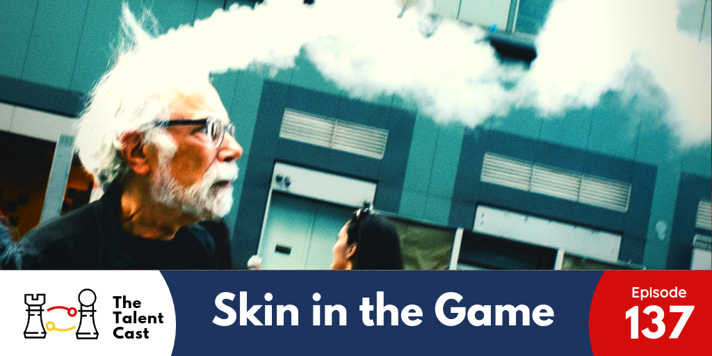 EP 137 – Skin in the Game