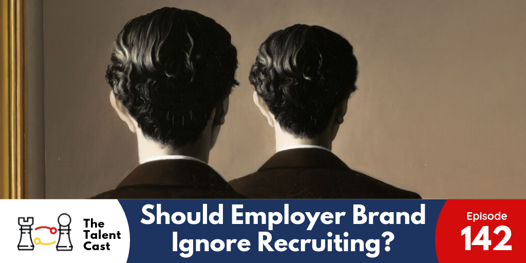 EP 142 – Should Employer Branding Ignore Recruiting?