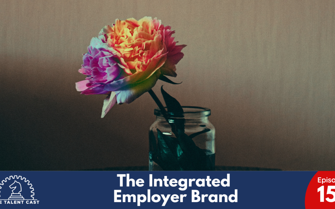 EP 151 – The Integrated Employer Brand