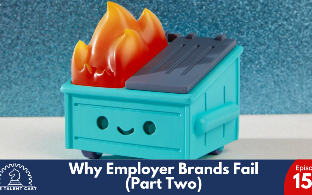 EP 153 – Why Employer Brands Fail (Part Two)