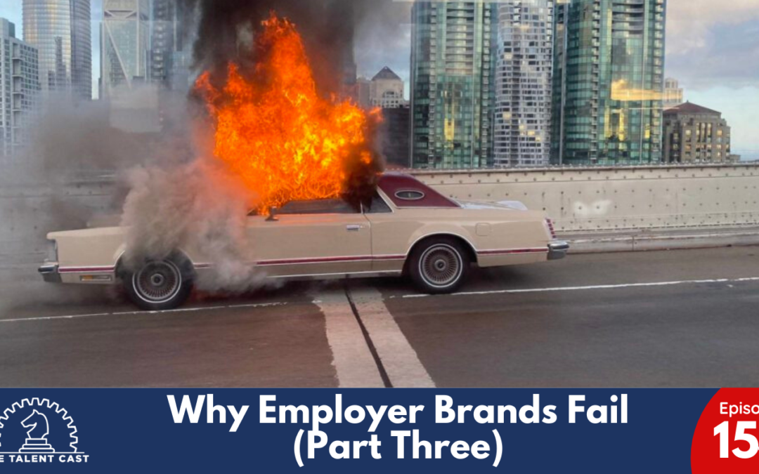 EP 154 – Why Employer Brands Fail (Part Three)
