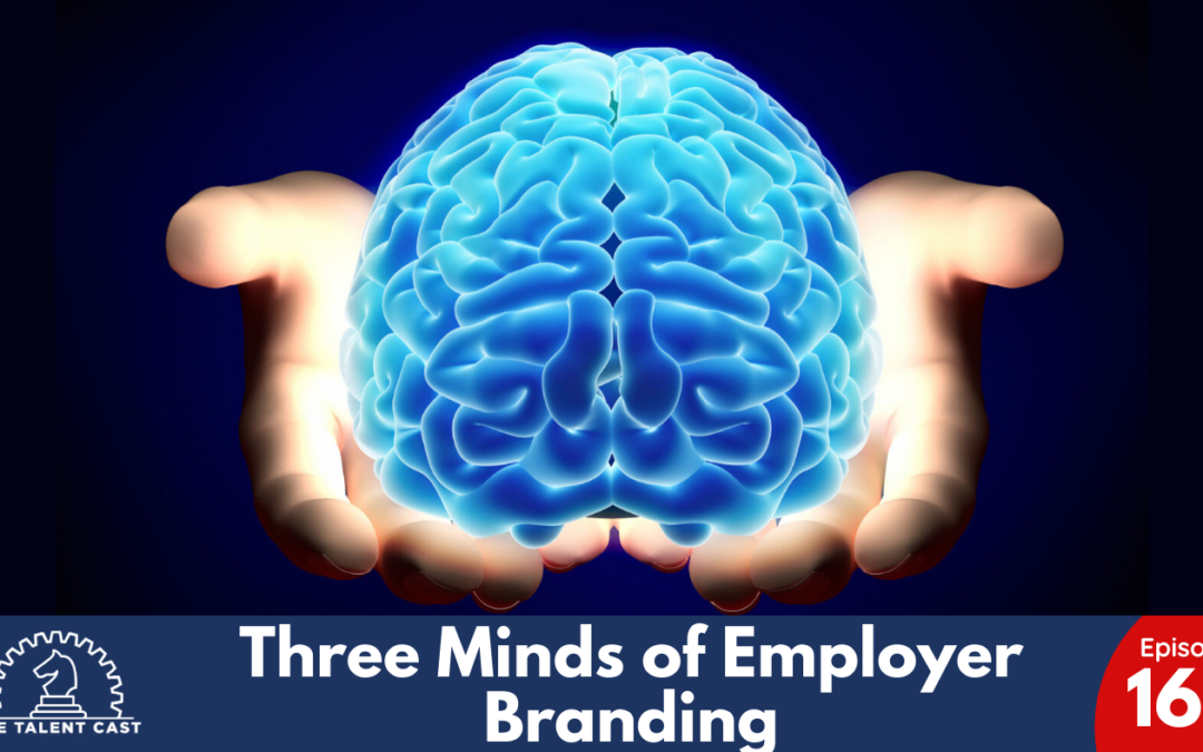 EP 160 – Three Minds of Employer Branding