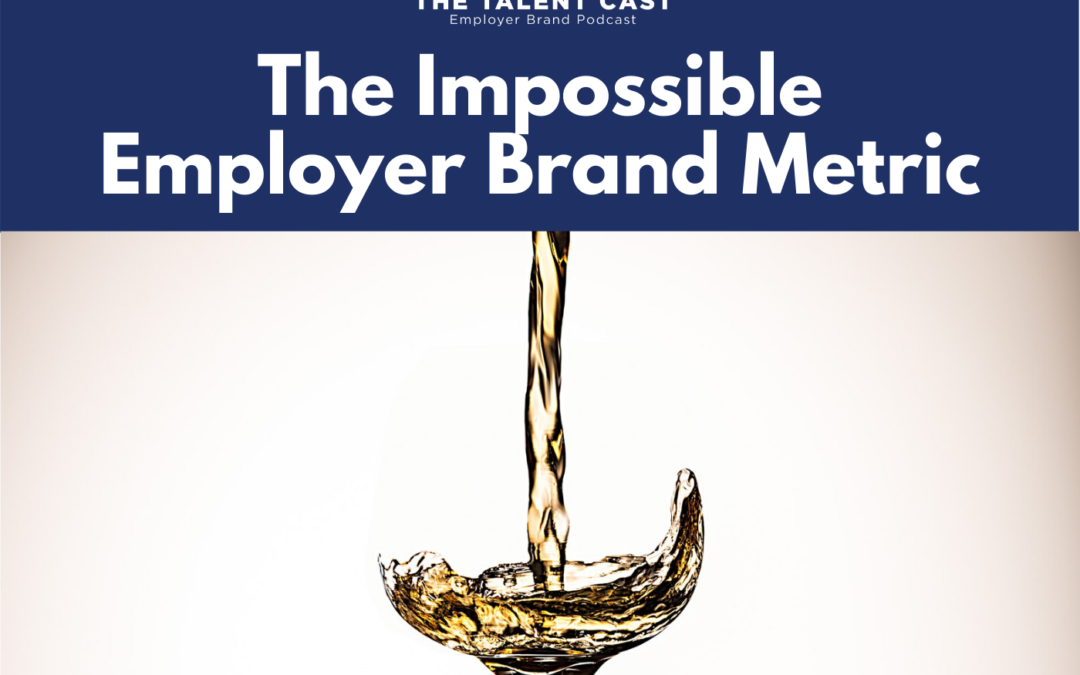 EP 175 – The Impossible Employer Brand Metric