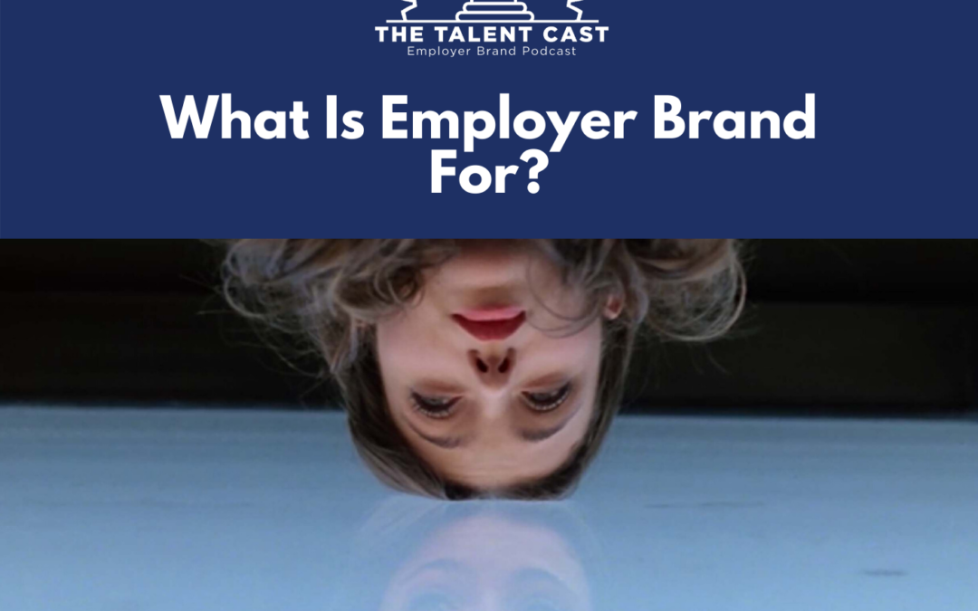 EP 179 – What Is Employer Brand For?