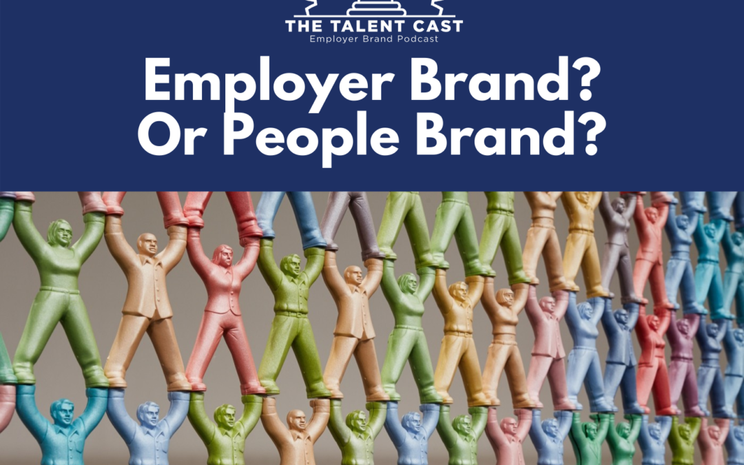 EP 184 – Employer Brand? Or People Brand?