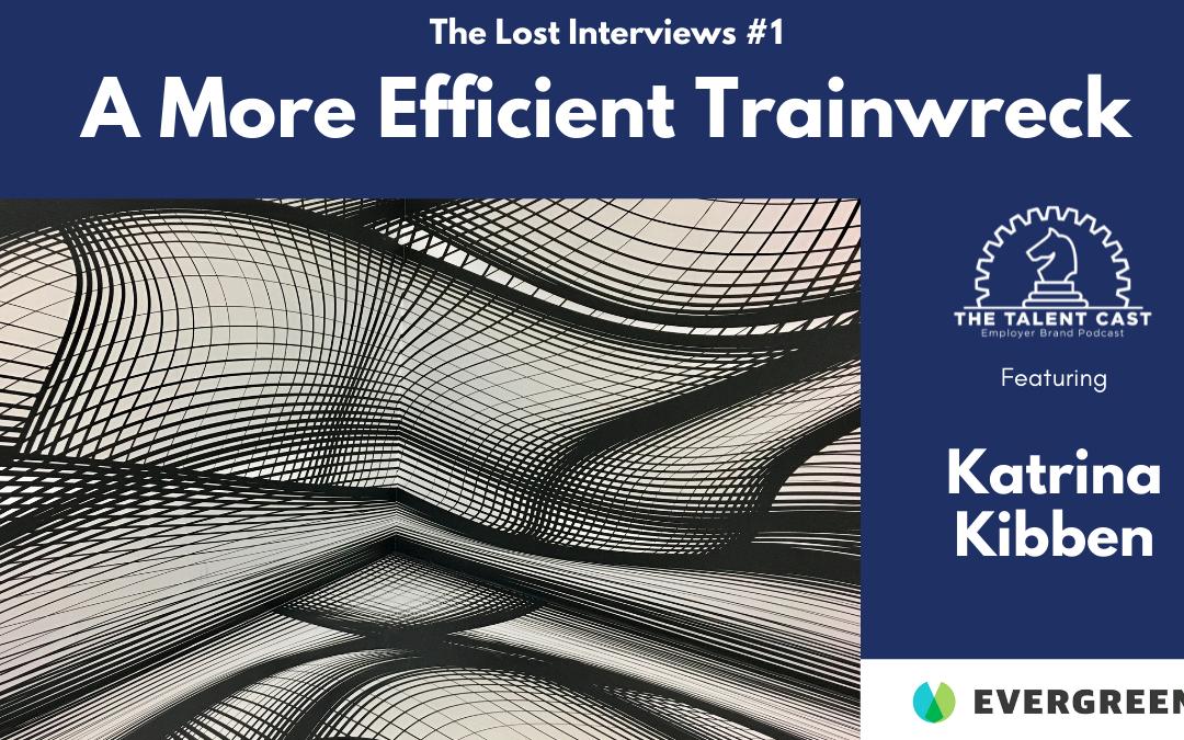 A More Efficient Trainwreck: The Lost Interview #1 – Katrina Kibben